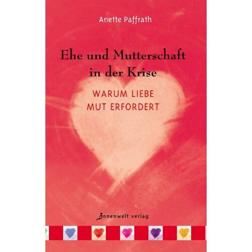 Anette Paffrath - Ehe und Mutterschaft in der Krise: Warum Liebe Mut erfordert - Preis vom 07.05.2021 04:52:30 h