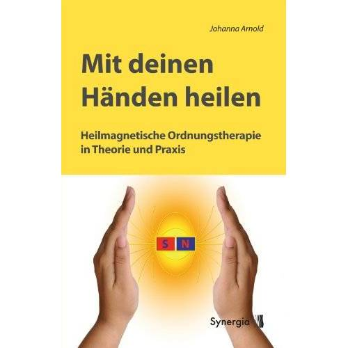 Johanna Arnold - Mit deinen Händen heilen: Heilmagnetische Ordnungstherapie in Theorie und Praxis - Preis vom 14.05.2021 04:51:20 h