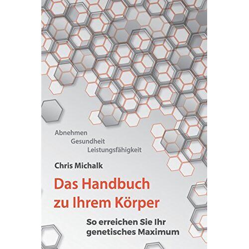 Chris Michalk - Abnehmen, Gesundheit, Leistungsfaehigkeit - Das Handbuch zu Ihrem Koerper: So erreichen Sie Ihr genetisches Maximum - Preis vom 26.01.2020 05:58:29 h