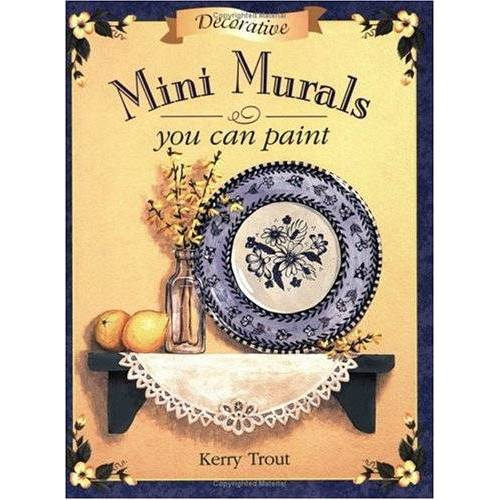 Kerry Trout - Decorative Mini Murals You Can Paint - Preis vom 24.06.2020 04:58:28 h