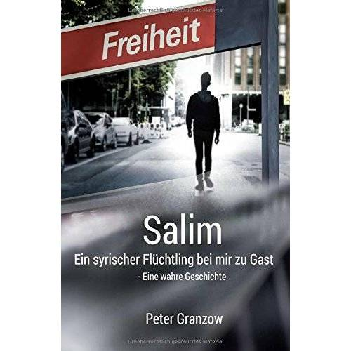 Peter Granzow - Salim - Ein syrischer Flüchtling bei mir zu Gast: Eine wahre Geschichte - Preis vom 16.04.2021 04:54:32 h