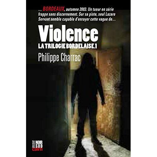 Philippe Charrac - La trilogie bordelaise, Tome 1 : Violence: La trilogie bordelaise T.1 (DU NOIR AU SUD) - Preis vom 20.10.2020 04:55:35 h