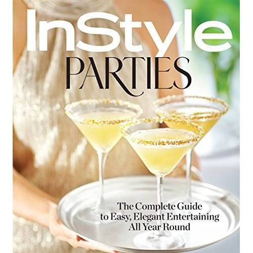 The Editors of InStyle - InStyle Parties: The Complete Guide to Easy, Elegant Entertaining All Year Round - Preis vom 18.10.2020 04:52:00 h