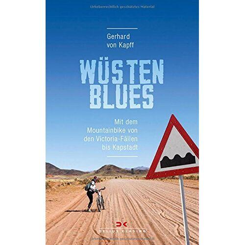 Gerhard von Kapff - Wüstenblues: Mit dem Mountainbike von den Victoria-Fällen bis Kapstadt - Preis vom 19.10.2020 04:51:53 h