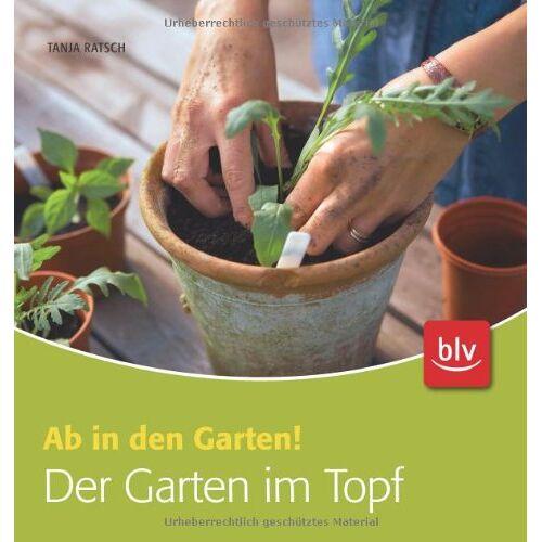 Tanja Ratsch - Der Garten im Topf: Ab in den Garten! - Preis vom 25.01.2021 05:57:21 h