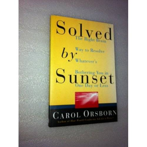 Carol Orsborn - Solved By Sunset: The Right Brain Way to Resolve Whatever's Bothering You in One Day or Less - Preis vom 06.03.2021 05:55:44 h