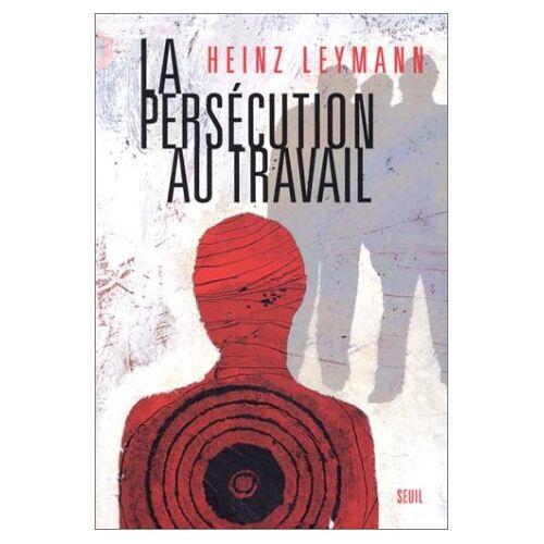 Heinz Leymann - La Persécution au travail - Preis vom 07.05.2021 04:52:30 h