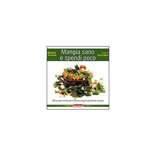 - Mangia sano e spendi poco. 100 gustose ricette per mangiare meglio spendendo il giusto - Preis vom 05.09.2020 04:49:05 h
