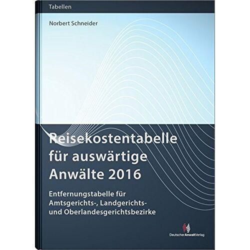 Norbert Schneider - Reisekostentabelle für auswärtige Anwälte 2016 (Sonstige Tabellen) - Preis vom 13.05.2021 04:51:36 h