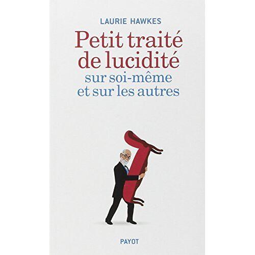Laurie Hawkes - Petit Traite de Lucidite Sur Soi-Meme et Sur les Autres - Preis vom 14.04.2021 04:53:30 h