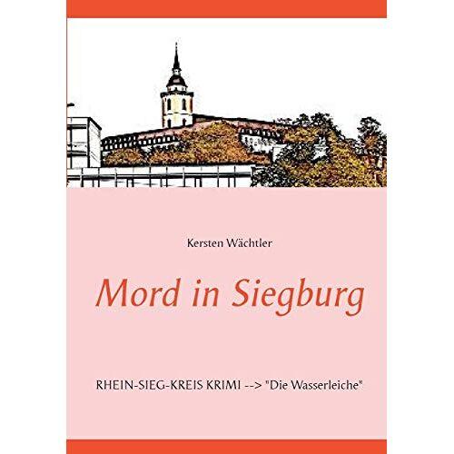 Kersten Wächtler - Mord in Siegburg: RHEIN-SIEG-KREIS KRIMI --> Die Wasserleiche - Preis vom 19.10.2020 04:51:53 h