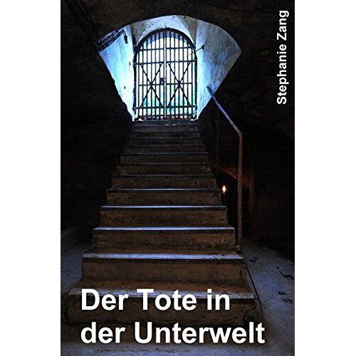 Stephanie Zang - Unterwelt-Krimi / Der Tote in der Unterwelt - Preis vom 15.04.2021 04:51:42 h