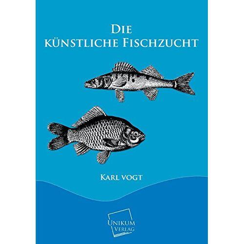 Karl Vogt - Die künstliche Fischzucht - Preis vom 18.04.2021 04:52:10 h