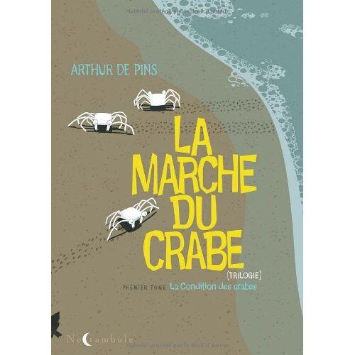 Pins, Arthur de - La Marche du crabe, tome 1 : La Condition des crabes - Preis vom 11.04.2021 04:47:53 h