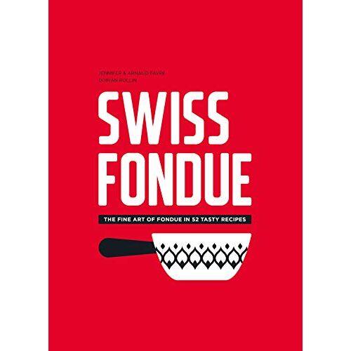 Jennifer Favre - Swiss Fondue: The fine art of fondue in 52 tasty recipes - Preis vom 21.10.2020 04:49:09 h