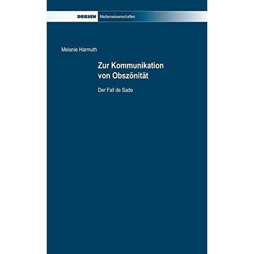 Melanie Harmuth - Zur Kommunikation von Obszönität: Der Fall de Sade (Driesen Medienwissenschaften) - Preis vom 17.04.2021 04:51:59 h