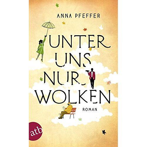 Anna Pfeffer - Unter uns nur Wolken: Roman - Preis vom 28.02.2021 06:03:40 h