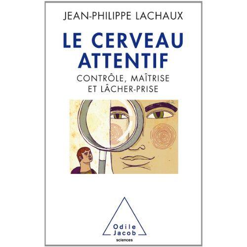 Jean-Philippe Lachaux - Le Cerveau attentif - Preis vom 06.03.2021 05:55:44 h