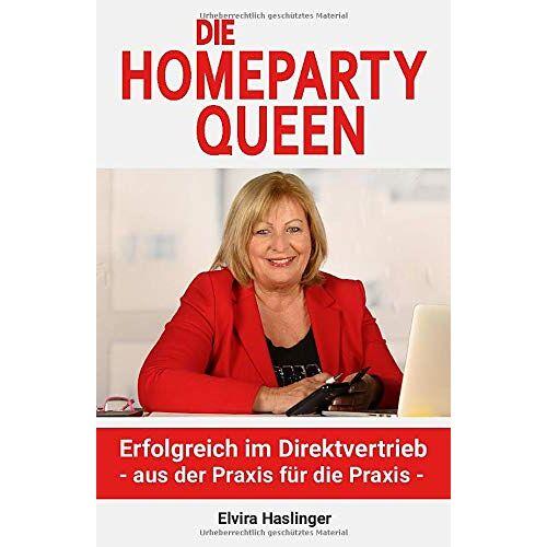 Elvira Haslinger - Die Homeparty Queen: Erfolgreich im Direktvertrieb - aus der Praxis für die Praxis - - Preis vom 23.02.2021 06:05:19 h