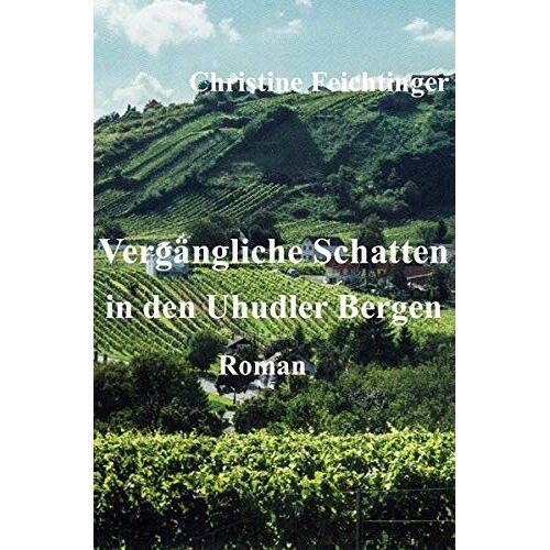 Christine Feichtinger - Vergängliche Schatten in den Uhudler Bergen - Preis vom 07.05.2021 04:52:30 h