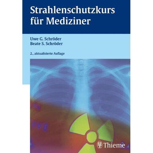 Schröder, Uwe G. - Strahlenschutzkurs für Mediziner - Preis vom 08.08.2020 04:51:58 h