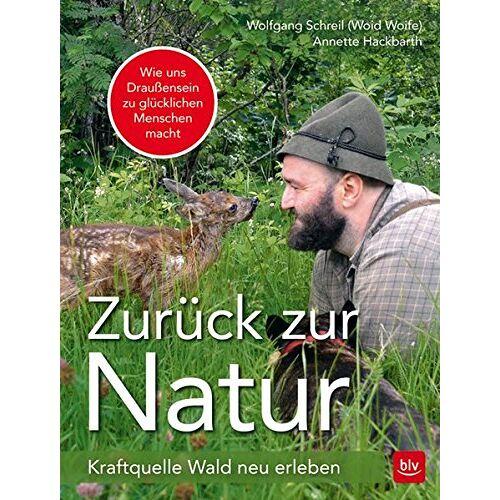 Wolfgang Schreil - Zurück zur Natur: Kraftquelle Wald neu erleben - Preis vom 31.03.2020 04:56:10 h
