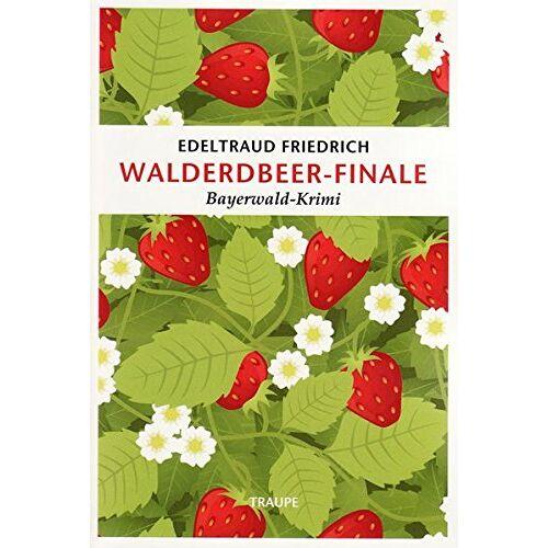 Edeltraud Friedrich - Walderdbeer-Finale: Bayerwald-Krimi - Preis vom 06.05.2021 04:54:26 h