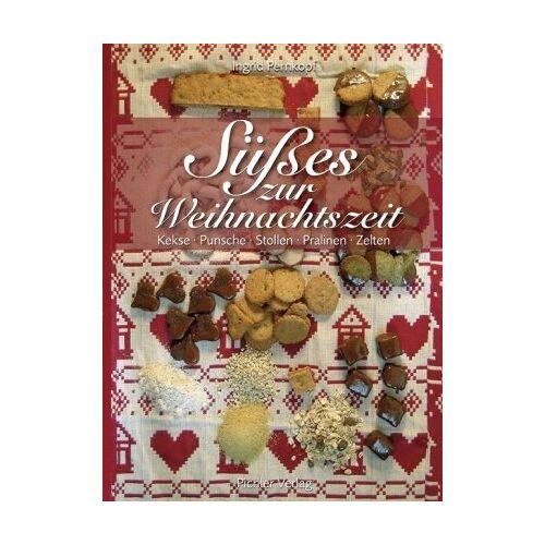 Ingrid Pernkopf - Süßes zur Weihnachtszeit: Kekse. Punsche. Stollen. Pralinen. Zelten - Preis vom 03.05.2021 04:57:00 h