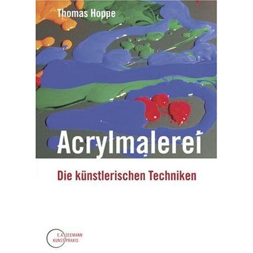Thomas Hoppe - Acrylmalerei: Die künstlerischen Techniken - Preis vom 12.06.2019 04:47:22 h