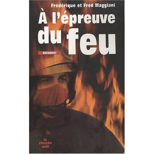 Frédérique Maggiani - A l'épreuve du feu - Preis vom 14.04.2021 04:53:30 h
