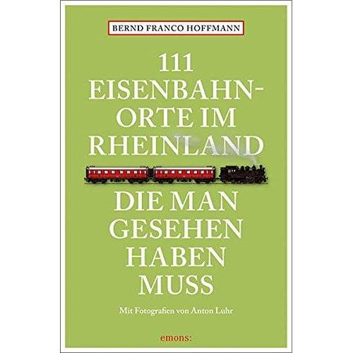 Hoffmann, Bernd Franco - 111 Eisenbahnorte im Rheinland, die man gesehen haben muss: Reiseführer (111 Orte ...) - Preis vom 12.05.2021 04:50:50 h