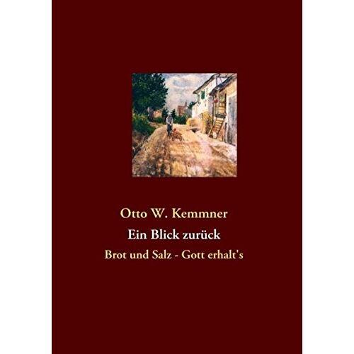 Kemmner, Otto W. - Ein Blick zurück: Brot und Salz - Gott erhalt's - Preis vom 20.10.2020 04:55:35 h