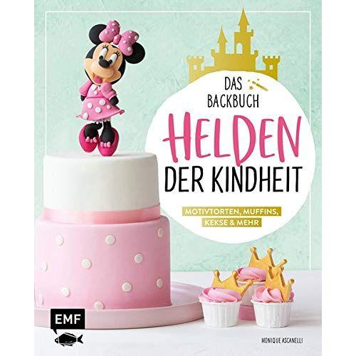 Monique Ascanelli - Helden der Kindheit – Das Backbuch – Motivtorten, Muffins, Kekse & mehr - Preis vom 15.01.2021 06:07:28 h