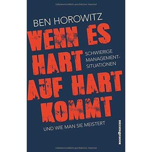 Ben Horowitz - Wenn es hart auf hart kommt: Schwierige Management-Situationen und wie man sie meistert - Preis vom 07.05.2021 04:52:30 h