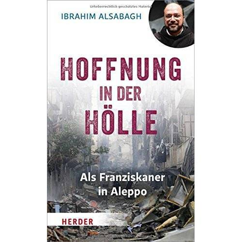 Ibrahim Alsabagh - Hoffnung in der Hölle: Als Franziskaner in Aleppo - Preis vom 21.11.2019 05:59:20 h