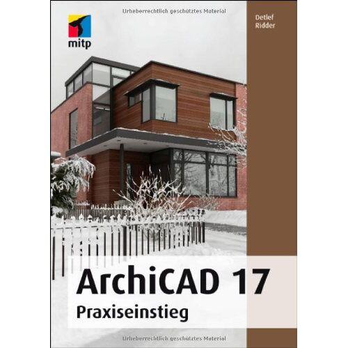 Detlef Ridder - ArchiCAD 17: Praxiseinstieg (mitp Grafik) - Preis vom 21.10.2020 04:49:09 h