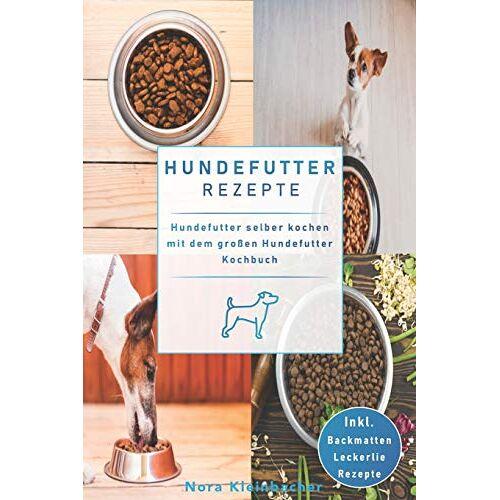 Nora Kleinbacher - Hundefutter Rezepte: Hundefutter selber kochen mit dem großen Hundefutter Kochbuch. Inkl. Backmatten Leckerli Rezepte - Preis vom 13.05.2021 04:51:36 h
