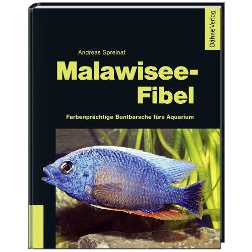 Andreas Spreinat - Malawisee-Fibel Farbenprächtige Buntbarsche fürs Aquarium - Preis vom 21.01.2021 06:07:38 h