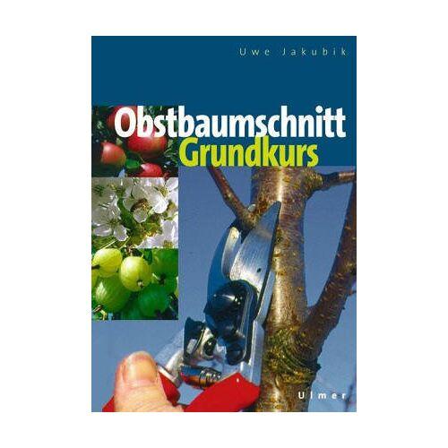Uwe Jakubik - Grundkurs Obstbaumschnitt - Preis vom 25.02.2021 06:08:03 h