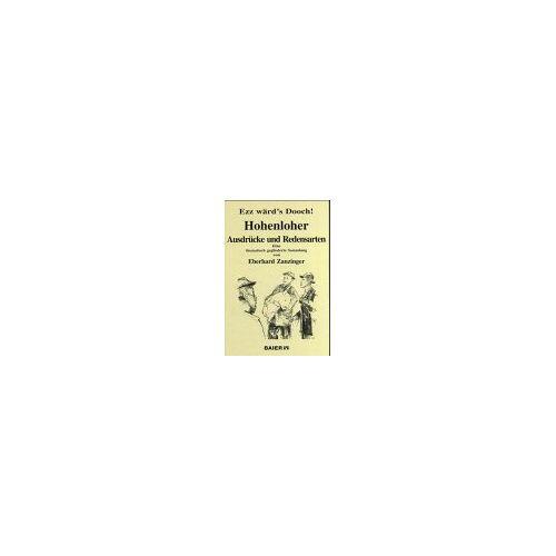 Eberhard Zanzinger - Ezz wärd's Dooch! Hohenloher Ausdrücke und Redensarten: Eine thematisch gegliederte Sammlung - Preis vom 31.03.2020 04:56:10 h
