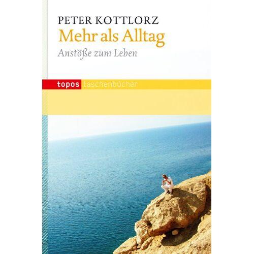 Peter Kottlorz - Mehr als Alltag: Anstöße zum Leben - Preis vom 03.12.2020 05:57:36 h