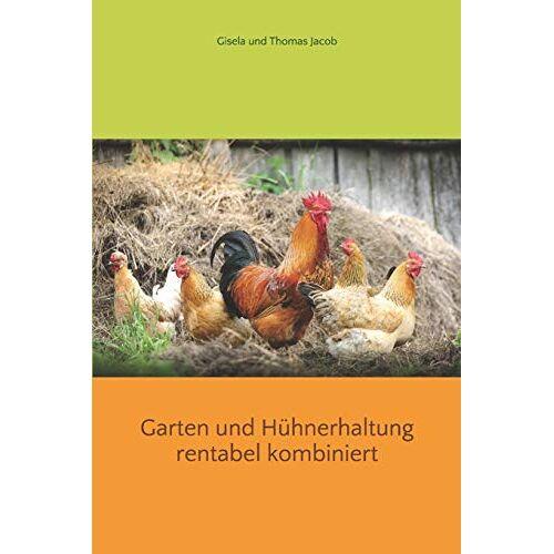 Thomas Jacob - Garten und Hühnerhaltung rentabel kombiniert - Preis vom 15.04.2021 04:51:42 h