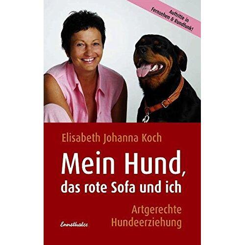 Koch, Elisabeth J - Mein Hund, das rote Sofa und ich: Artgerechte Hundeerziehung - Preis vom 06.04.2020 04:59:29 h