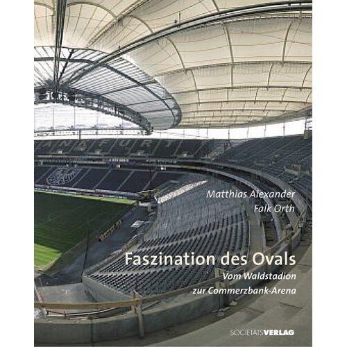Matthias Alexander - Faszination des Ovals. Vom Waldstadion zur Commerzbank-Arena - Preis vom 12.04.2021 04:50:28 h