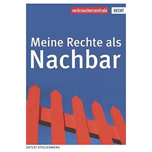 Detlef Stollenwerk - Meine Rechte als Nachbar - Preis vom 13.01.2021 05:57:33 h