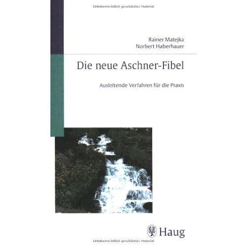Rainer Matejka - Die neue Aschner-Fibel: Ausleitende Verfahren für die Praxis - Preis vom 22.10.2020 04:52:23 h