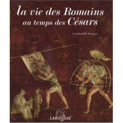 Catherine Salles - La vie des Romains au temps des Césars - Preis vom 21.10.2020 04:49:09 h