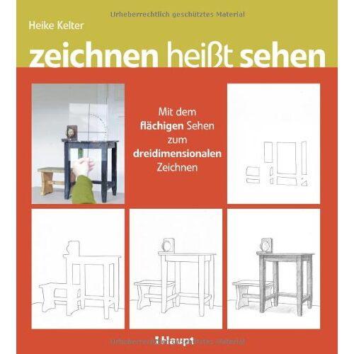 Heike Kelter - zeichnen heißt sehen: Mit dem flächigen Sehen zum dreidimensionalen Zeichnen - Preis vom 31.03.2020 04:56:10 h