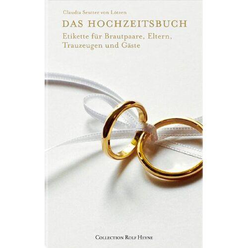 Claudia Seutter von Lötzen - Das Hochzeitsbuch. Etikette für Brautpaare, Eltern, Trauzeugen und Gäste - Preis vom 31.03.2020 04:56:10 h