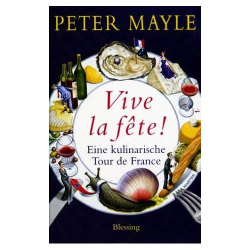 Peter Mayle - Vive la fête!: Eine kulinarische Tour de France - Preis vom 18.09.2019 05:33:40 h